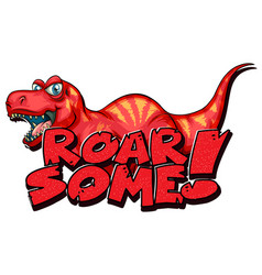 Roar some word typography with tyrannosaurus rex vector