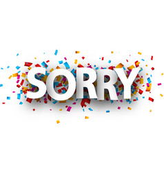 Sorry card with colorful confetti vector