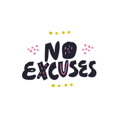 no excuses hand drawn lettering quote vector image