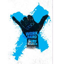 work hard surf harder hang loose hand motivation vector image