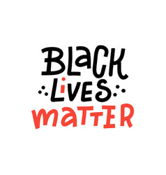 black lives matter - lettering quote protest vector image
