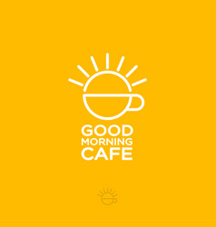 good morning cafe logo cup breakfast vector image