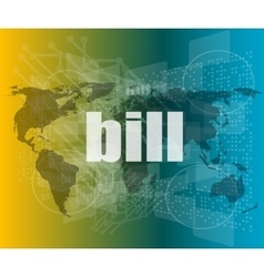 Bill word on digital touch screen business vector