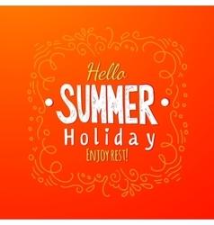 Hello summer Holidays Greeting card vector image vector image