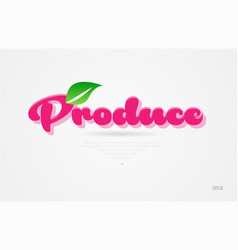 produce 3d word with a green leaf and pink color vector image
