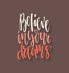believe in your dreams vector image