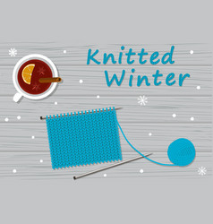 Knitting and cup of mulles wine vector