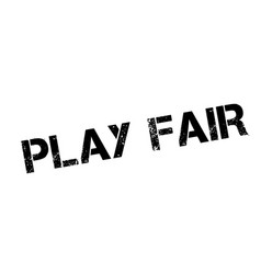 Play fair rubber stamp vector