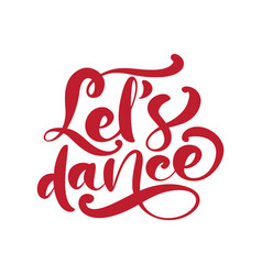 lets dance hand drawn calligraphy lettering modern vector image