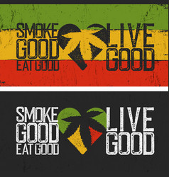 set of two rastafarian quotes smoke good eat vector image