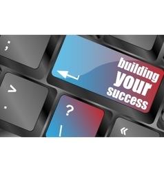 building your success words on button or key vector image vector image