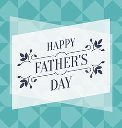 Happy fathers day greeting card with floral vector
