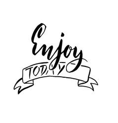 enjoy today hand drawn brush lettering modern vector image