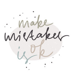 Make mistakes is ok motivational quote hand vector