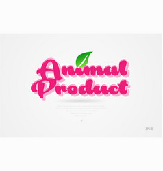 Animal product 3d word with a green leaf and pink vector
