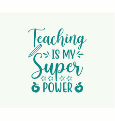 Teaching is my superpower vector