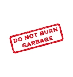 Do Not Burn Garbage Text Rubber Stamp vector image vector image