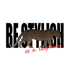 Be stylish t-shirt print with leopard silhouette vector
