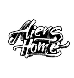 aliens home modern calligraphy hand lettering for vector image vector image