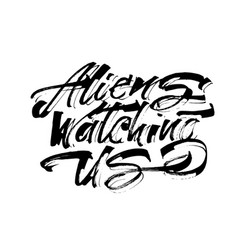 Aliens watching us modern calligraphy hand vector