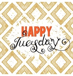 Handwritten inscription Happy Tuesday vector