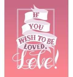 If you wish to be lovedLove vector image vector image