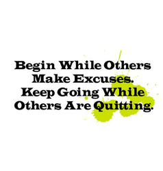 Begin while others make excuses keep going while vector