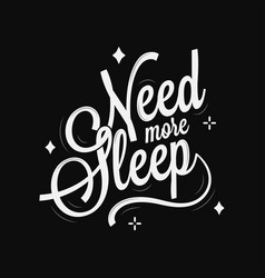 Need more sleep lettering on black background vector
