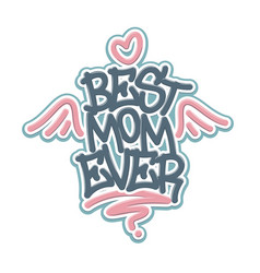 Best mom ever tag graffiti style label lettering vector