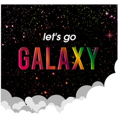 Lets go galaxy space with clound background vector