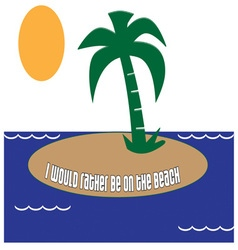 Island Beach Saying vector