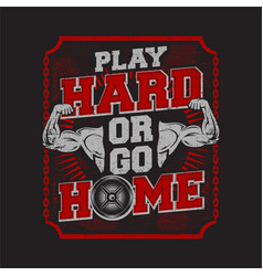 Play hard or go home - sports - muscle vector