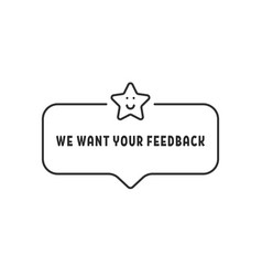 Bubble with text we want your feedback vector