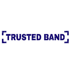 Grunge textured trusted band stamp seal between vector