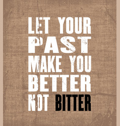 Inspiring motivation quote with text let your past vector