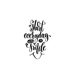 start everyday with a smile - hand lettering vector image