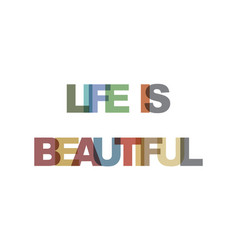 Life is beautiful phrase overlap color no vector