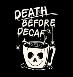 Death before decaf coffee vector