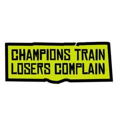 Champions train losers complain vector