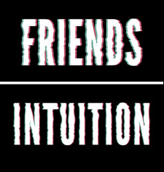 Friend intuition slogan holographic and glitch vector