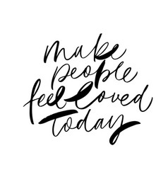 Make people feel loved today brush calligraphy vector