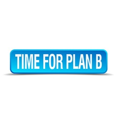 Time for plan B blue 3d realistic square isolated vector image