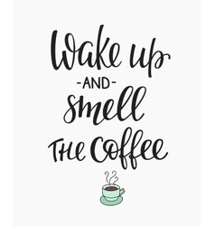 Quote wake up coffee cup typography vector image vector image