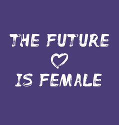 the future is female - hand painted text vector image