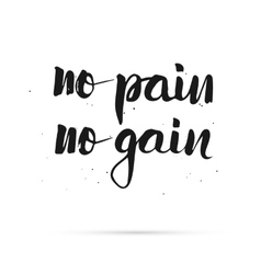 No pain no gain Hand lettered calligraphic design vector image vector image