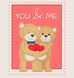 you and me poster with bears lovers holding hearts vector image