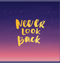 hand drawn calligraphy never look back vector image vector image