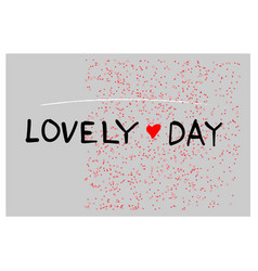 inscription lovely day on a grey background vector image