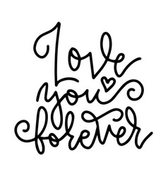 love you forever - black and white hand written vector image