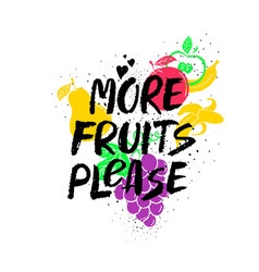 More fruits please inspirational lettering card vector